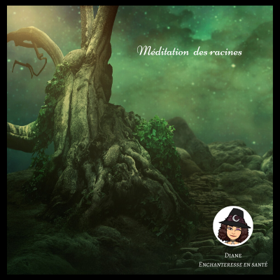 Méditation des racines - Diane Enchanteresse en Santé