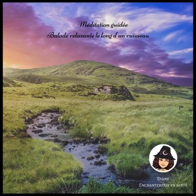 Méditation guidée - Balade relaxante le long d'un ruisseau - Diane Enchanteresse en Santé